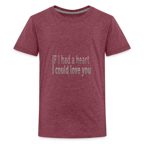 if i had a heart i could love you - Teenage Premium T-Shirt