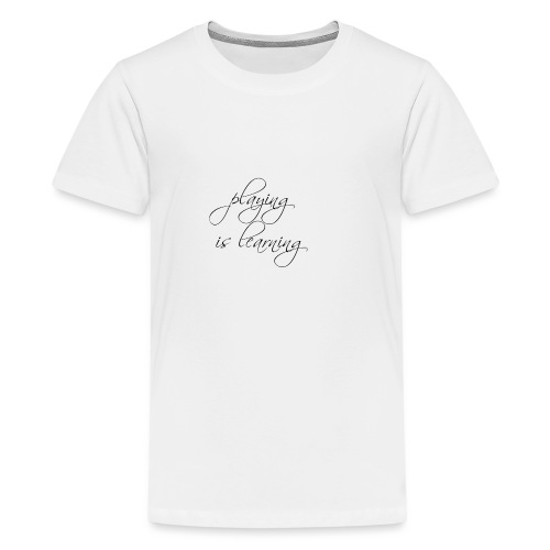 playing is learning - Teenager Premium T-Shirt