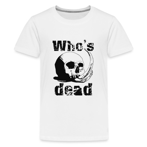 Who's dead - Black - Maglietta Premium per ragazzi
