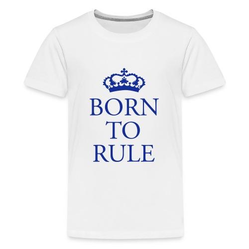 Born to Rule - Teenage Premium T-Shirt