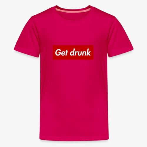 Get drunk - Teenager Premium T-Shirt