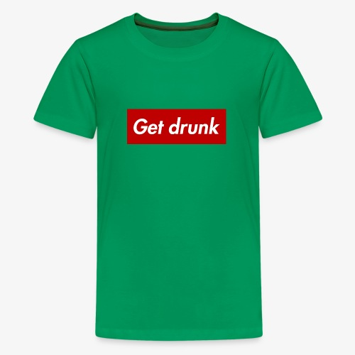 Get drunk - Teenager Premium T-Shirt
