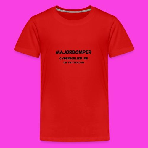 Majorbomper Cyberbullied Me On Twitter.com - Teenage Premium T-Shirt