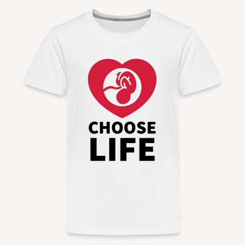 CHOOSE LIFE - Teenage Premium T-Shirt
