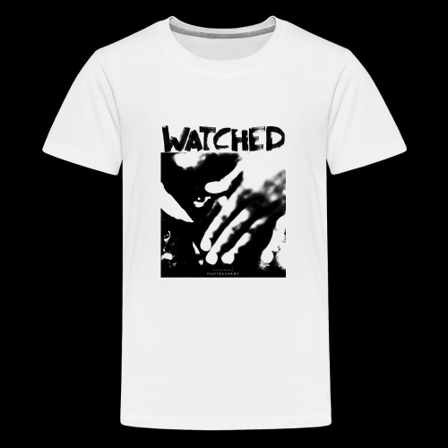 Watched - Teenager Premium T-Shirt