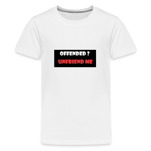 offended ? - Teenage Premium T-Shirt