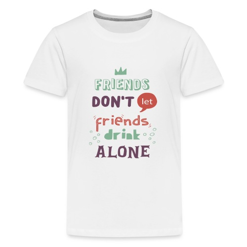 friendsdontletfriendsdrin - Teenage Premium T-Shirt