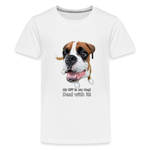 My BFF is my dog deal with it - Teenage Premium T-Shirt