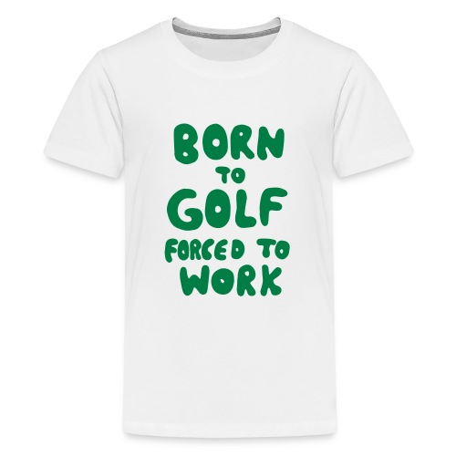 born to golf forced to work - Teenager Premium T-Shirt