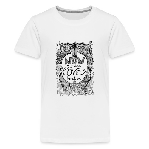 Now is where love breathes - Black - Teenager Premium T-Shirt