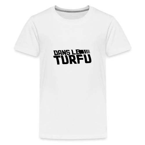 Dans le turfu - T-shirt Premium Ado