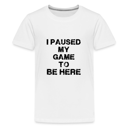 I Paused My Game - Teenage Premium T-Shirt