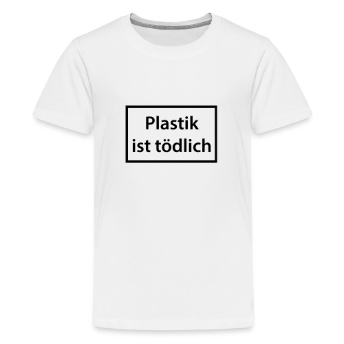 Plastik ist tödlich - Teenager Premium T-Shirt