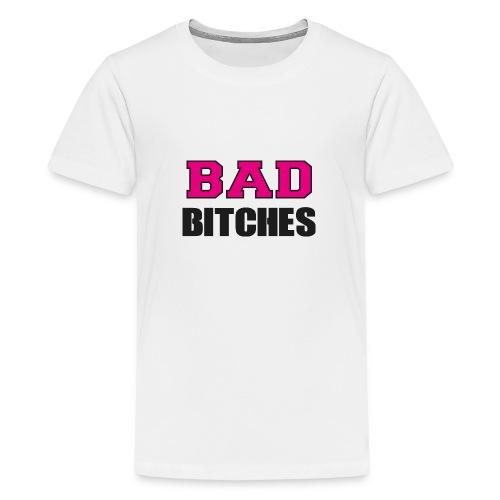 Bad Bitches Junggesellinnenabschied JGA - Teenager Premium T-Shirt