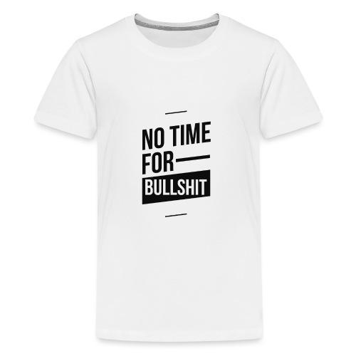 No Time for bullshit - Teenager Premium T-Shirt