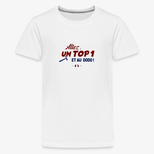 Allez, un TOP 1 et au dodo ! - T-shirt Premium Ado