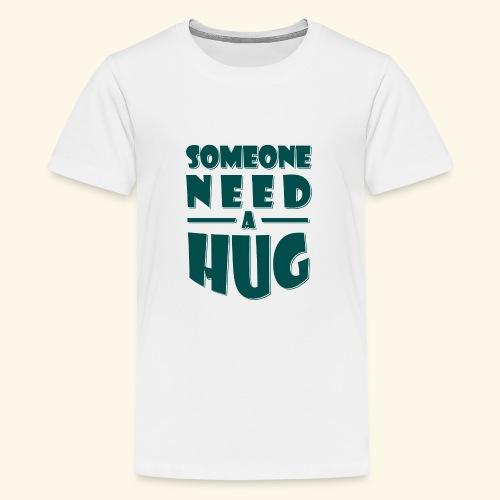 Someone need a hug - Teenage Premium T-Shirt