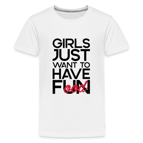 Girls just want to have food - Teenager Premium T-shirt