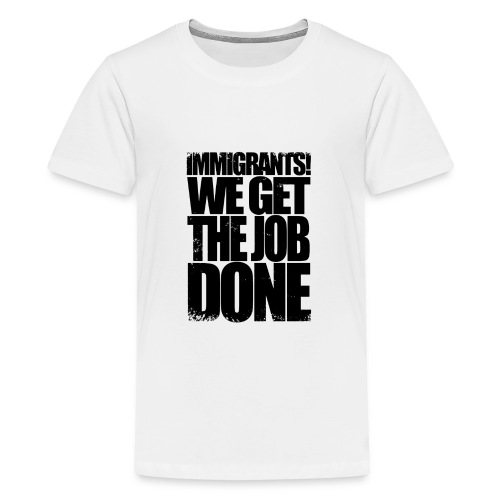 We Get The Job Done yeahhhh - Teenage Premium T-Shirt
