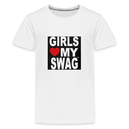 GIRLS LOVE MY SWAG T-SHIRT - Teenager Premium T-Shirt