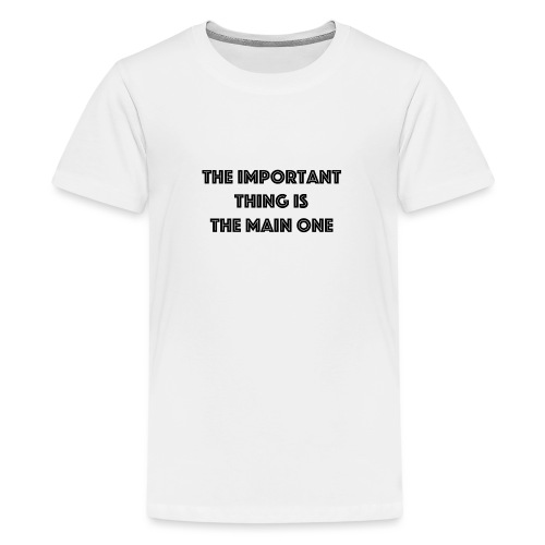 the important thing is the main one - T-shirt Premium Ado
