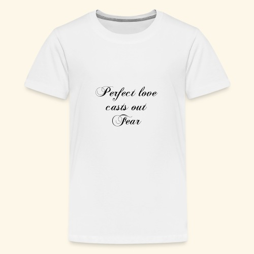 Perfect Love cast out Fear - Teenager Premium T-Shirt