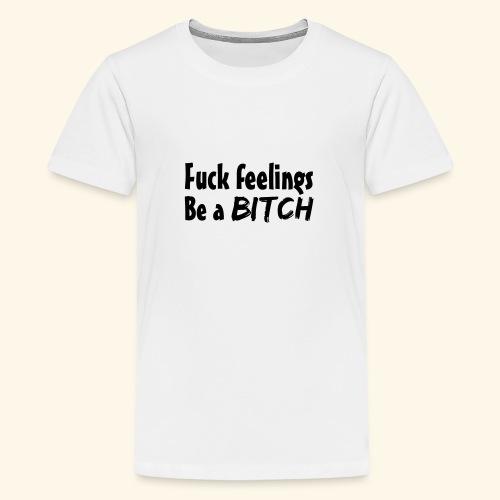 Fuck Feelings - Teenage Premium T-Shirt