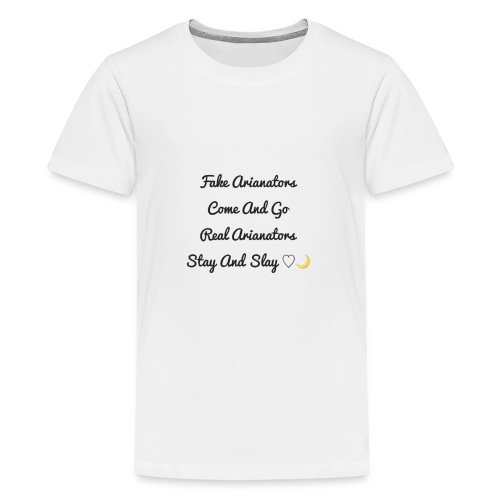 arianators stay and slay - Teenage Premium T-Shirt