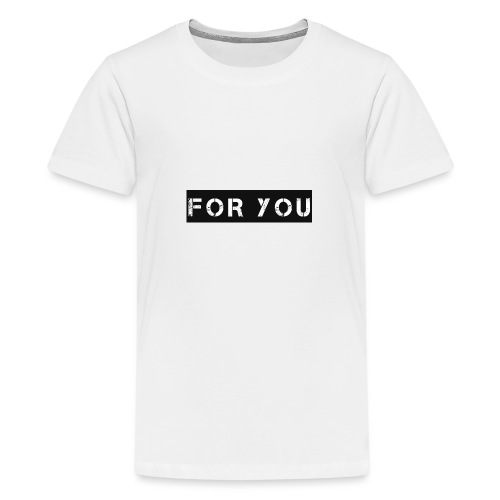 For You - Camiseta premium adolescente