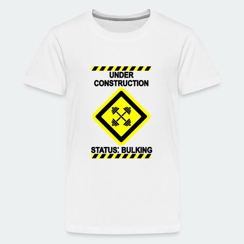 Under Construction - Bulking - Teenage Premium T-Shirt