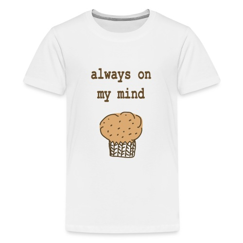 Always On My Mind Muffin - Teenager Premium T-Shirt
