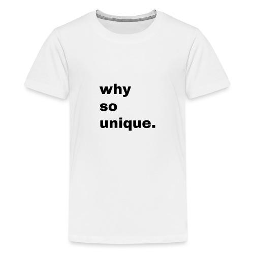 why so unique. Geschenk Idee Simple - Teenager Premium T-Shirt