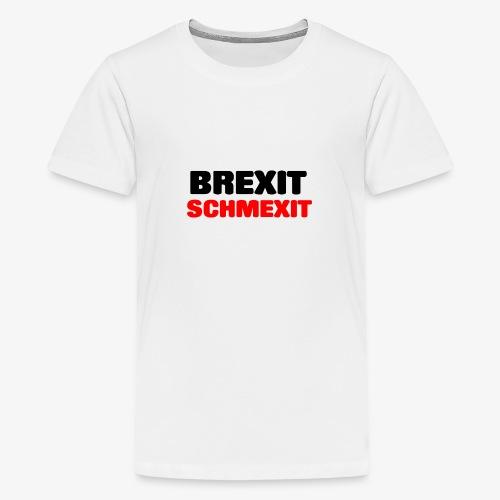 BREXIT SCHMEXIT - Teenage Premium T-Shirt