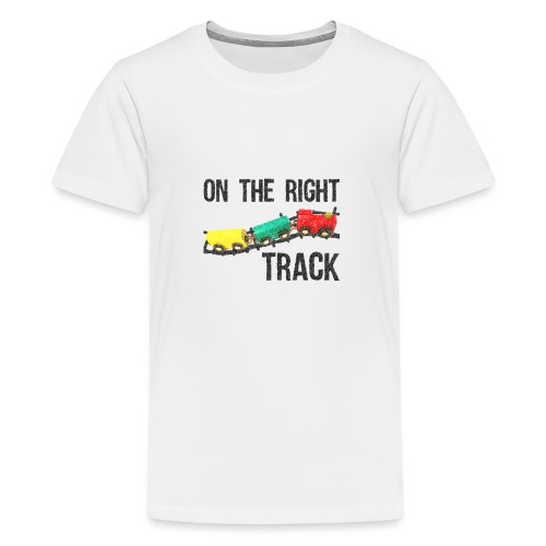 On The Right Track Positive Design Train on Track. - Teenage Premium T-Shirt