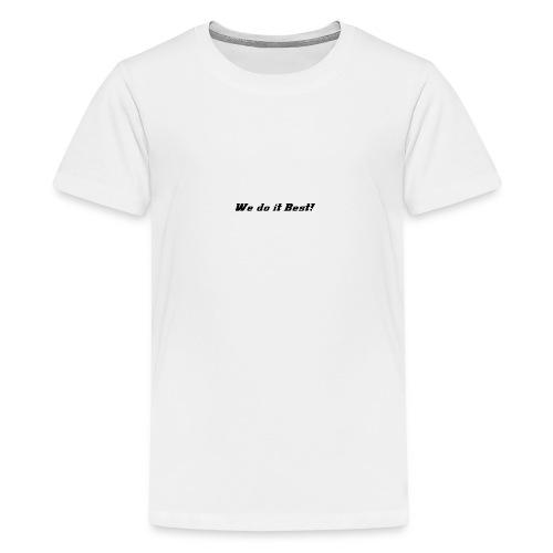 We do it best T-shirt - Premium T-skjorte for tenåringer