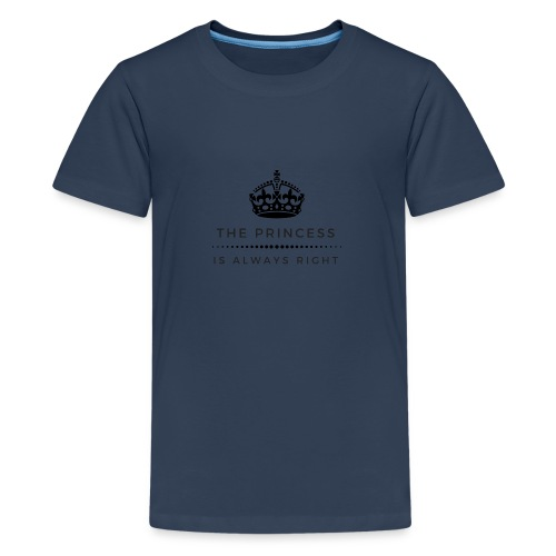 THE PRINCESS IS ALWAYS RIGHT - Teenager Premium T-Shirt