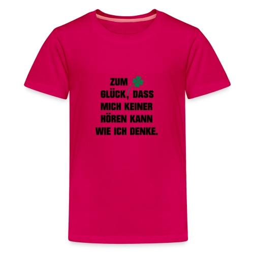 Zum Glück daß mich keiner hören kann wie ich denke - Teenager Premium T-Shirt