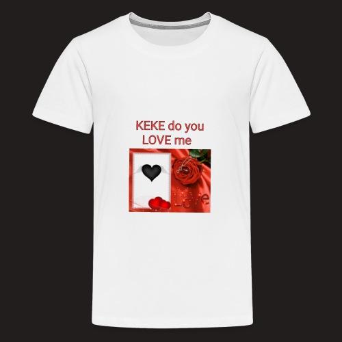Keke do you Love me - Teenager Premium T-Shirt
