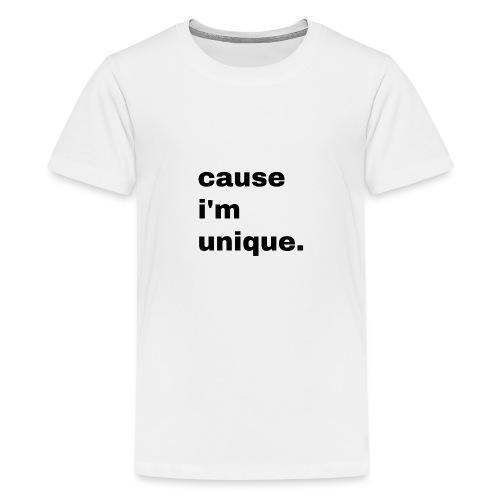 cause i'm unique. Geschenk Idee Simple - Teenager Premium T-Shirt