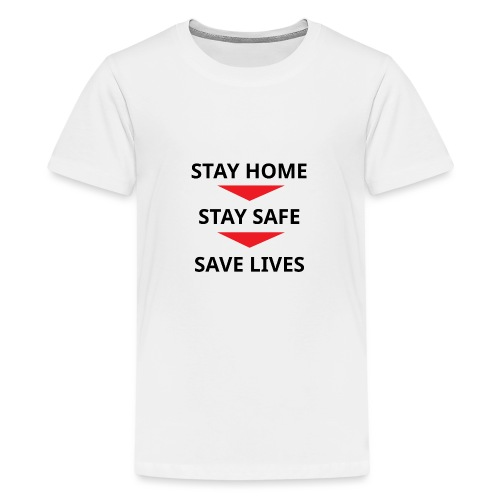 Stay home, stay safe, save lives - Camiseta premium adolescente