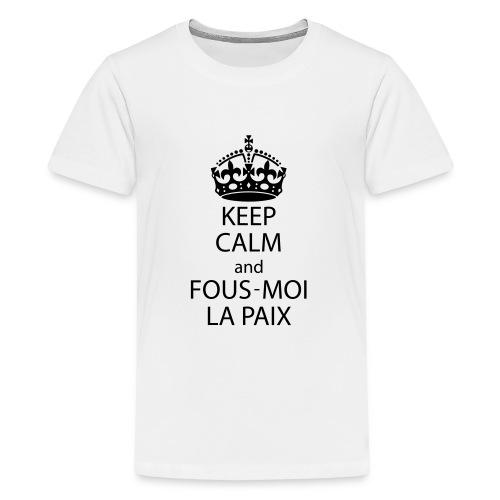 KeepCalmAndFousMoiLaPaix - T-shirt Premium Ado