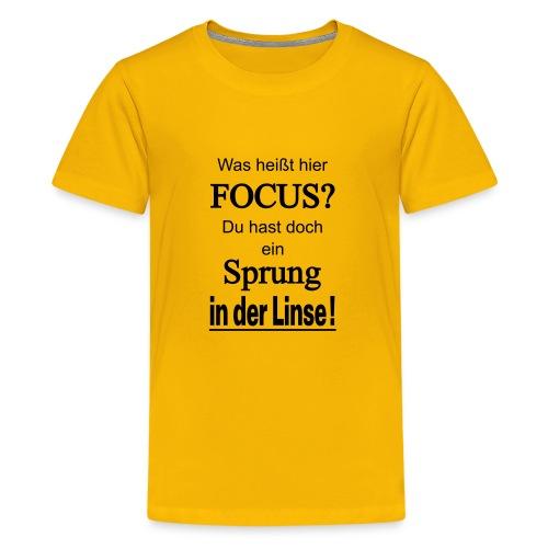 Was heißt hier Focus? Du hast Sprung in der Linse! - Teenager Premium T-Shirt