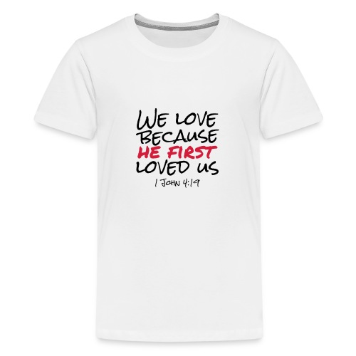 We love because he first loved us - Teenager Premium T-Shirt