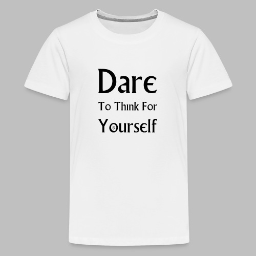 Dare To Think For Yourself - Teenage Premium T-Shirt