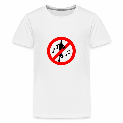 No Dancing Allowed - Teenage Premium T-Shirt