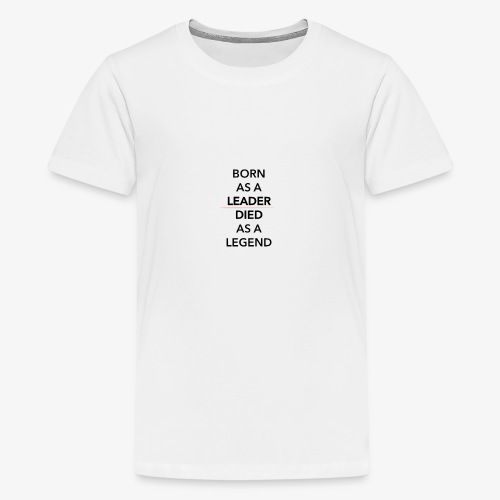 Born as a Leader died as a Legend - Teenager Premium T-shirt