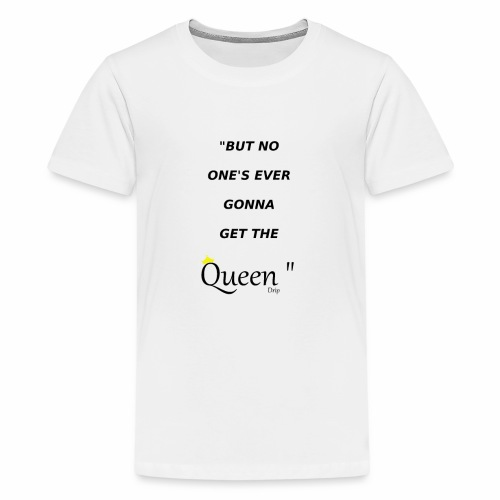 DRIP QUEEN EDITION - Teenage Premium T-Shirt