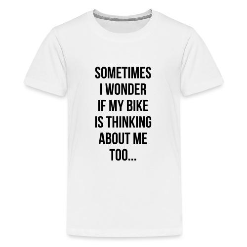 Sometimes I Wonder... - Premium T-skjorte for tenåringer