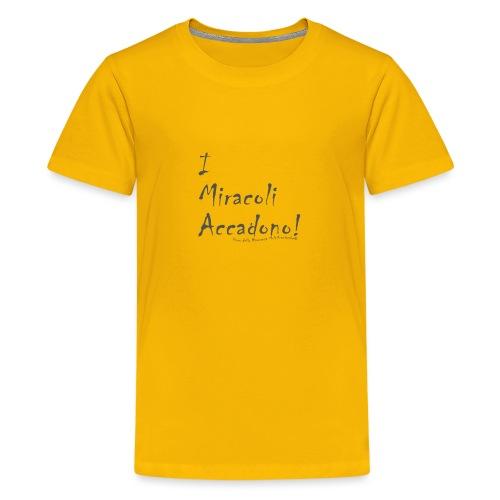 i miracoli accadono - Maglietta Premium per ragazzi