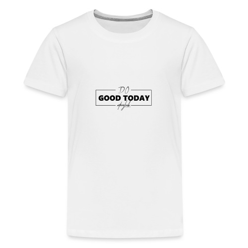 Do Good Today - Teenage Premium T-Shirt